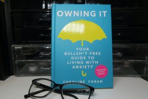 book - owning it: your bullsh*t free guide to living with anxiety by caroline foran